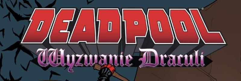 Deadpool #05 Wyzwanie Draculi: Miłość nie wybiera – recenzja