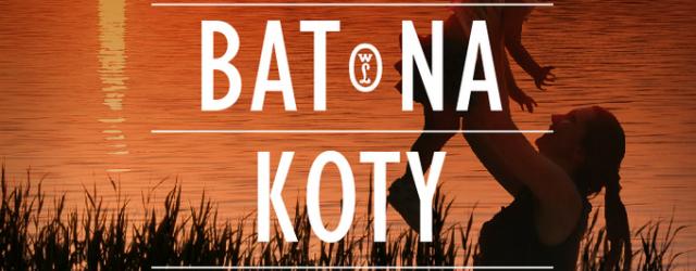 """""""Bat na koty"""": Wszystko w naszych rękach – recenzja"""