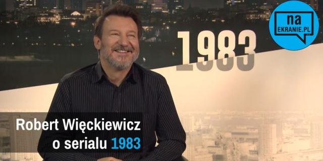 Robert Więckiewicz opowiada o 1983 [VIDEO WYWIAD]