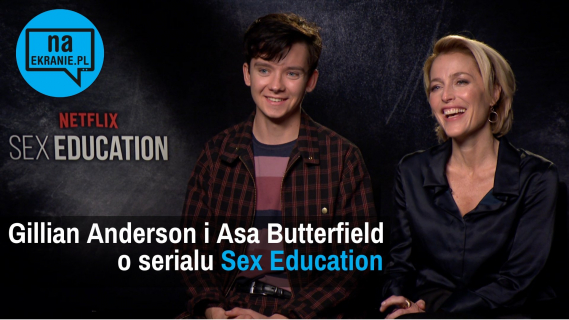 Gillian Anderson i Asa Butterfield o serialu Sex Education [VIDEO WYWIAD]