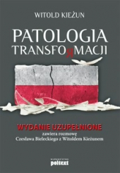 Patologia transformacji. Wydanie uzupełnione. Zawiera rozmowę Czesława Bieleckiego z Witoldem Kieżunem