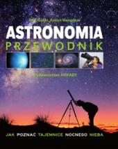 Astronomia. Przewodnik. Jak poznać tajemnice nocnego nieba