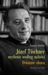 Józef Tischner. Myślenie Według Miłości. Ostatnie lata