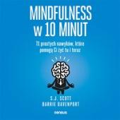 Mindfulness w 10 minut. 71 prostych nawyków, które pomogą Ci żyć tu i teraz