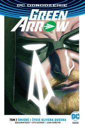 Green Arrow #01: Śmierć i życie Olivera Queena